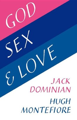 God, Sex and Love  -     By: Jack Dominian, Hugh Montefiore