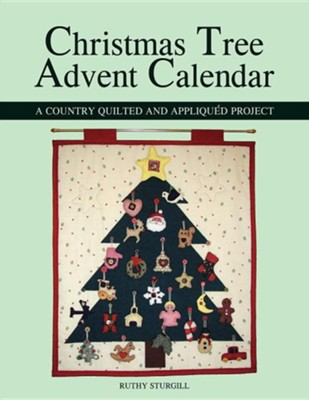 Christmas Tree Advent Calendar: A Country Quilted and Appliqued Project  -     By: Ruthy Sturgill