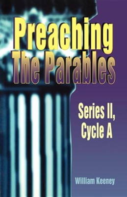 Preaching the Parables: Series II, Cycle A  -     By: William E. Keeney