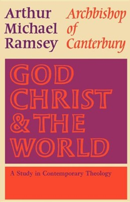 God, Christ and the World: A Study in Contemporary Theology  -     By: Michael Ramsey, Arthur Michael Ramsey