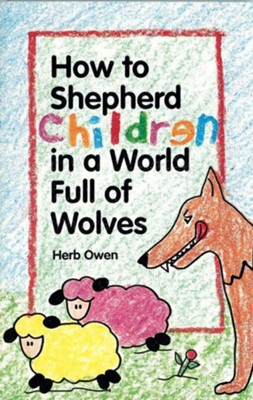 How to Shepherd Children in a World Full of Wolves  -     By: Herb Owen