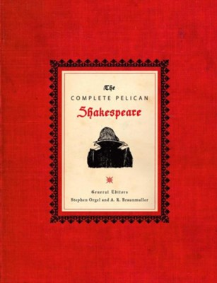 The Complete Pelican Shakespeare  -     Edited By: A.R. Braunmuller, Stephen Orgel     By: William Shakespeare