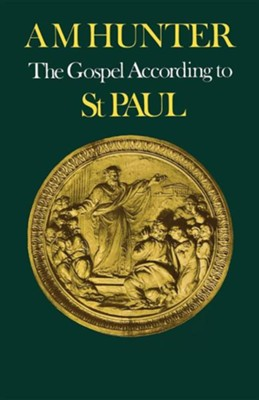 The Gospel According to St Paul  -     By: A.M. Hunter