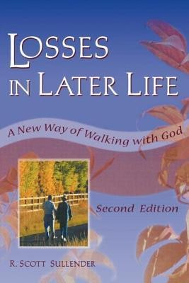 Losses in Later Life: A New Way of Walking with God, Second Edition  -     By: R. Scott Sullender, Richard L. Dayringer