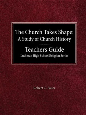 The Church Takes Shape: A Study of Church History    -     By: Robert Sauer