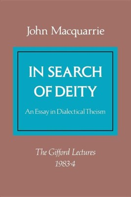 In Search of Deity: An Essay in Dialectical Theism  -     By: John MacQuarrie