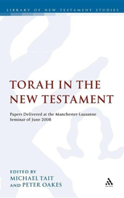 The Torah in the New Testament: Papers Delivered at the Manchester-Lausanne Seminar of June 2008  -     Edited By: Michael Tait, Peter Oakes     By: Michael Tait(ED.) & Peter Oakes(ED.)
