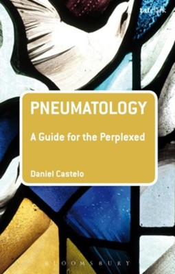 Pneumatology: A Guide for the Perplexed  -     By: Daniel Castelo