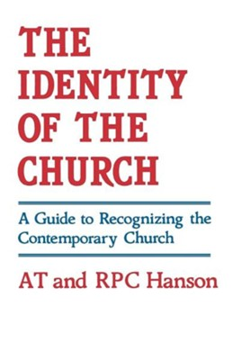 The Identity of the Church: A Guide to Recognizing the Contemporary Church  -     By: AT Hanson, RPC Hanson