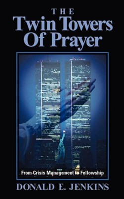 The Twin Towers of Prayer   -     By: Donald E. Jenkins