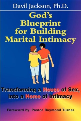 God's Blueprint for Building Marital Intimacy: Transforming a House of Sex Into a Home of Intimacy  -     By: Davil Jackson Ph.D.