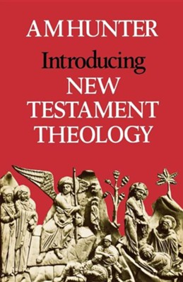 Introducing New Testament Theology  -     By: A.M. Hunter