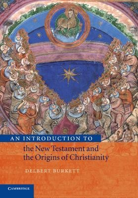 An Introduction to the New Testament and the Origins of Christianity  -     By: Delbert Burkett
