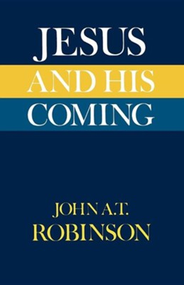 Jesus and His Coming  -     By: John A.T. Robinson
