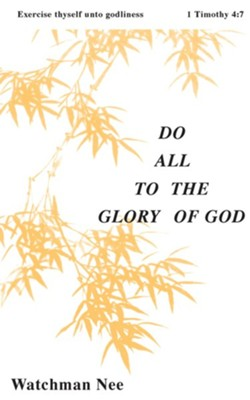 Do All to the Glory of God:  -     Translated By: Stephen Kaung     By: Watchman Nee