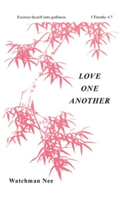 Love One Another  -     Translated By: Stephen Kaung     By: Watchman Nee