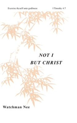 Not I But Christ:  -     Translated By: Stephen Kaung     By: Watchman Nee