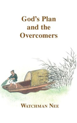 Gods Plan and the Overcomers:  -     By: Watchman Nee