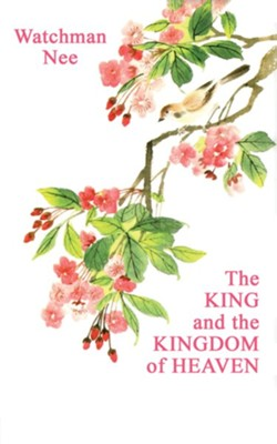 The King and the Kingdom of Heaven  -     By: Watchman Nee