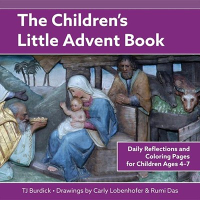 The Children's Little Advent Book: Daily Reflections and Coloring Pages for Children Ages 4-7  -     By: T.J. Burdick     Illustrated By: Carly Lobenhofer, Rumi Das