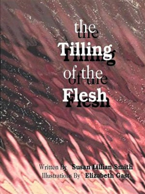 The Tilling of the Flesh  -     By: Susan Lillian Smith     Illustrated By: Elizabeth Gast