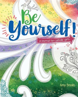 Be Yourself!: A Journal for Catholic Girls  -     By: Amy Brooks     Illustrated By: Vicki Shuck