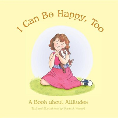 I Can Be Happy, Too  -     By: Susan Howard     Illustrated By: Susan Howard