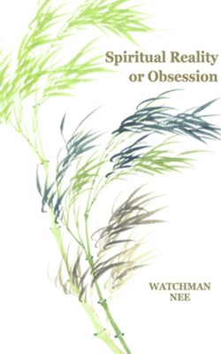 Spiritual Reality or Obsession:  -     By: Watchman Nee