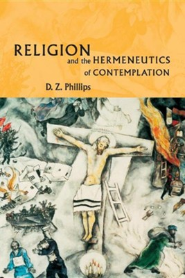 Religion and the Hermeneutics of Contemplation  -     By: D.Z. Phillips