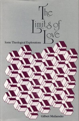 The Limits of Love: Some Theological Explorations  -     By: Gilbert Meilaender