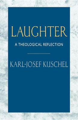 Laughter: A Theological Reflection  -     By: Karl-Josef Kuschel