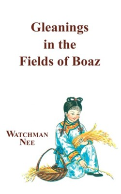 Gleanings in Fields of Boaz:  -     Edited By: Herbert L. Fader     By: Watchman Nee