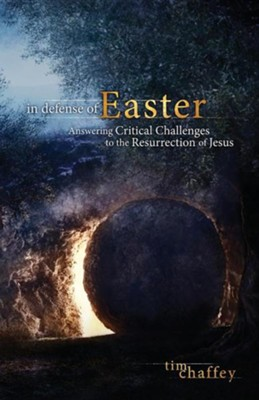 In Defense of Easter: Answering Critical Challenges to the Resurrection of Jesus  -     By: Tim Chaffey