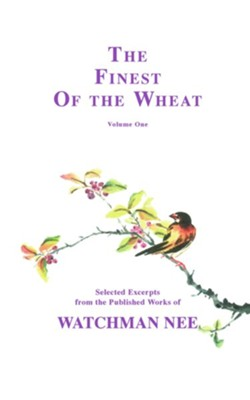 Finest of the Wheat V1:  -     Edited By: Herbert L. Fader, Stephen Kaung     By: Watchman Nee