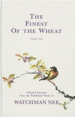 The Finest of the Wheat, Volume 2: Selected Excerpts from the Published Works of Watchman Nee  -     By: Watchman Nee