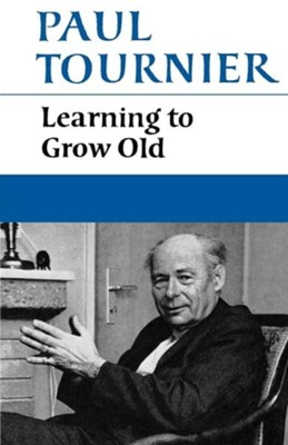 Learning to Grow Old  -     By: Paul Tournier