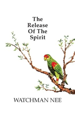 Release of the Spirit for  -     By: Watchman Nee
