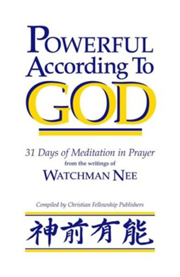Powerful According to God: 31 Days of Meditation in Prayer from the Writings of Watchman Nee  -     Translated By: Stephen Kaung     By: Watchman Nee