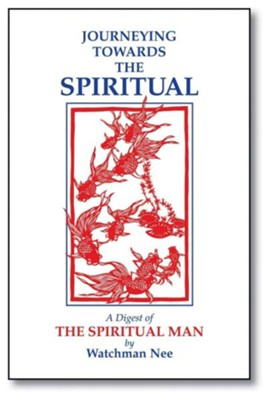 Journeying Towards the Spiritual: A Digest of the Spiritual Man in 42 Lessons  -     By: Watchman Nee