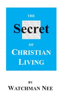 The Secret of Christian Living  -     By: Watchman Nee