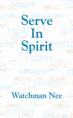 Serve in Spirit  -     By: Watchman Nee