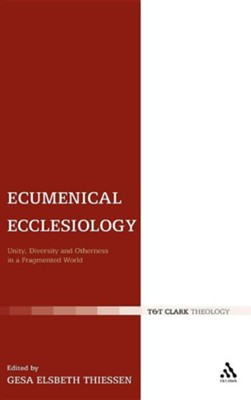 Ecumenical Ecclesiology: Unity, Diversity and Otherness in a Fragmented World  -     Edited By: Gesa Elsbeth Thiessen     By: Gesa Elsbeth Thiessen(ED.)