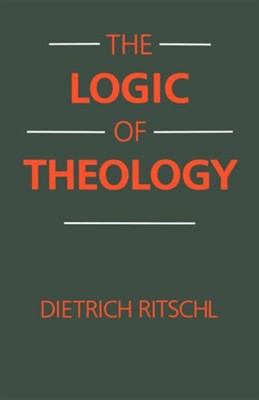 The Logic of Theology  -     By: Dietrich Ritschl