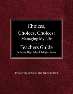 Choices, Choices, Choices: Managing My  Life, Teacher's Guide  -     By: Bruce Frederickson