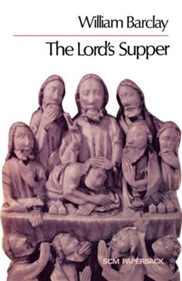 The Lord's Supper (William Barcley, Softcover)   -     By: William Barclay