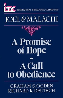 Joel & Malachi: A Promise of Hope, a Call to  Obedience (International Theological Commentary)   -     By: Graham Ogden, Richard Deutsch