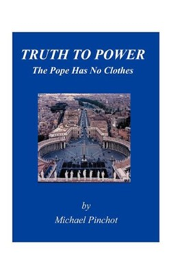 Truth to Power: The Pope Has No Clothes  -     By: Michael Pinchot
