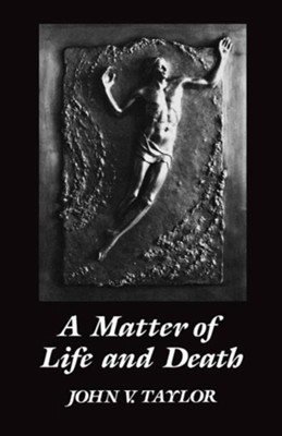A Matter of Life and Death  -     By: John V. Taylor