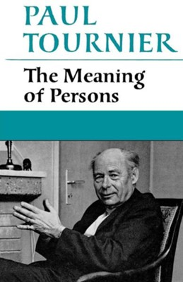 The Meaning of Persons  -     By: Paul Tournier