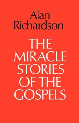 The Miracle Stories of the Gospels  -     By: Alan Richardson